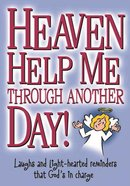 Heaven Help Me Through Another Day Paperback