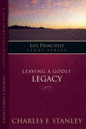 Leaving a Godly Legacy (Life Principles Study Series) Paperback