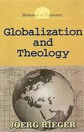 Globalization and Theology (Horizons In Theology Series) Paperback