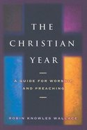The Christian Year: A Guide For Worship and Preaching