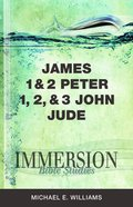 James, 1 & 2 Peter, 1,2 & 3 John, Jude (Immersion Bible Study Series) Paperback