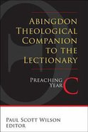 Abingdon Theological Companion to the Lectionary (Preaching Year C) Paperback