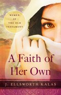 Women of the Old Testament: A Faith of Her Own Paperback