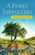 A Journey Through Grief (Excerpts From The Beyond The Broken Heart) Paperback