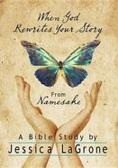 When God Rewrites Your Story: Six Keys to a Transformed Life From Namesake Paperback