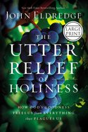The Utter Relief of Holiness (Large Print) Hardback