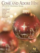 Come and Adore Him:25 Ccm Christmas Songs (Music Book)