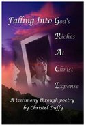 Falling Into Grace: God's Riches At Christ Expense Paperback