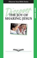 The Joy of Sharing Jesus (Leader Guide, 4 Sessions, Basic) (Discover Your Bible Series) Paperback