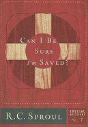 Can I Be Sure I'm Saved? (#07 in Crucial Questions Series)