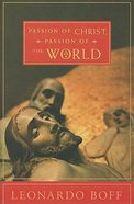 Passion of Christ, Passion of the World Paperback