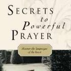 Secrets to Powerful Prayer: Discovering the Languages of the Heart Paperback