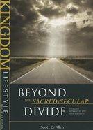 Kingdom Lifestyle Bible Studies: Beyond the Sacred-Secular Divide Paperback