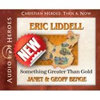 Eric Liddell - Something Greater Than Gold (Unabridged, 4 CDS) (Christian Heroes Then & Now Audio Series) CD