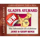 The Gladys Aylward - Adventure of a Lifetime (Unabridged, 4cds) (Christian Heroes Then & Now Audio Series) CD