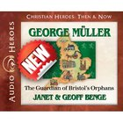 George Mueller - the Guardian of Bristol's Orphans (Unabridged, 4 CDS) (Christian Heroes Then & Now Audio Series)