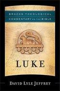 Luke (Brazos Theological Commentary On The Bible Series) Hardback