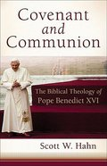 Covenant and Communion: The Biblical Theology of Benedict Xvi Hardback