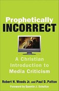 Prophetically Incorrect: A Christian Introduction to Media Criticism Paperback