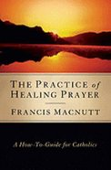 The Practice of Healing Prayer