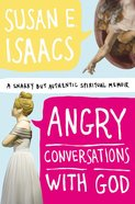 Angry Conversations With God: A Snarky But Authentic Spiritual Memoir Hardback