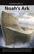 Noah's Ark- a Biblical and Scientific Look At the Genesis Account (A Pocket Guide To Series)