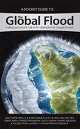 Global Flood- a Biblical and Scientific Look At the Catastrophe That Changed the Earth (A Pocket Guide To Series)
