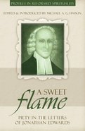 A Sweet Flame (Profiles In Reformed Spirituality Series) Paperback