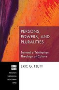 Persons, Powers, and Pluralities (Princeton Theological Monograph Series) Paperback
