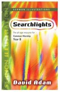 Year B Sermon Illustrations (Searchlights Common Worship Programme Series)