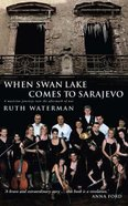 When Swan Lake Comes to Sarajevo Paperback