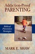 Addiction-Proof Parenting Paperback