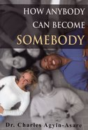 How Anybody Can Become Somebody Paperback
