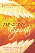 Abrazado Por El Espiritu (Embraced By The Holy Spirit) Paperback