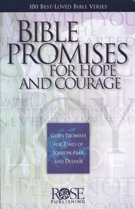 Bible Promises For Hope and Courage: 100 Favorite Bible Passages About Gods Care For His People (Rose Guide Series)