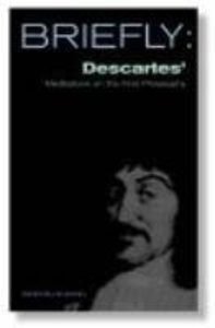 Descartes Meditation on First Philosophy (Briefly Series)