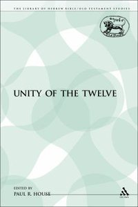 Unity of the Twelve (Library Of Hebrew Bible/old Testament Studies Series)