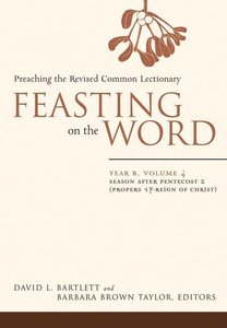Season After Pentecost 2 (Year B) (#04 in Feasting On The Word/ Preaching The Revised Common Lectionary Series)