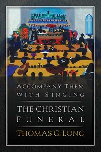 Accompany Them With Singing - the Christian Funeral