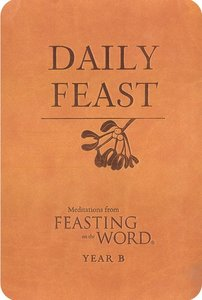 Daily Feast: Meditations From Feasting on the Word (Year B)