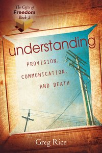 Understanding Provision, Communication, and Death (#2 in Gifts Of Freedom Series)