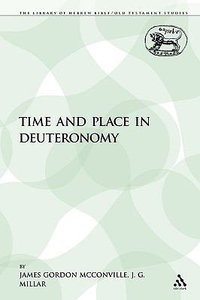 Time and Place in Deuteronomy (Library Of Hebrew Bible/old Testament Studies Series)