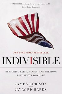 Indivisible: Restoring Faith, Family, and Freedom Before Its Too Late