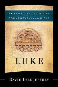 Luke (Brazos Theological Commentary On The Bible Series)