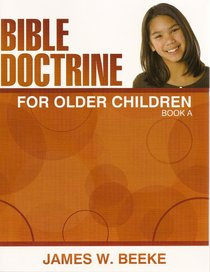 Bible Doctrine For Older Children (Ages 11+) (Book A, 1-10)