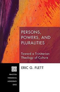 Persons, Powers, and Pluralities (Princeton Theological Monograph Series)