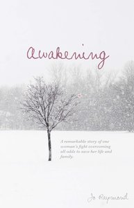 Awakening: A Remarkable Story of One Womans Fight Overcoming All Odds to Save Her Life and Family