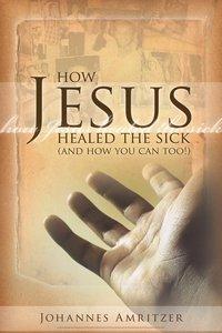 How Jesus Healed the Sick