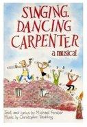 Singing, Dancing Carpenter: A Musical Paperback