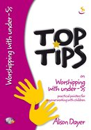 Top Tips: Worshipping With Under 5s Paperback